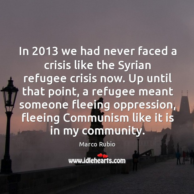 In 2013 we had never faced a crisis like the Syrian refugee crisis Image