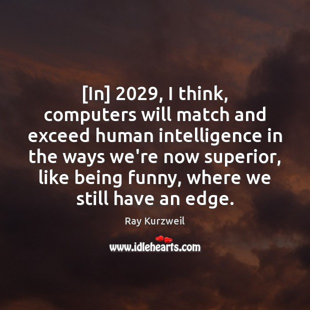 Image, [In] 2029, I think, computers will match and exceed human intelligence in the