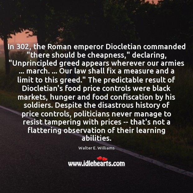"""In 302, the Roman emperor Diocletian commanded """"there should be cheapness,"""" declaring, """"Unprincipled Black Market Quotes Image"""