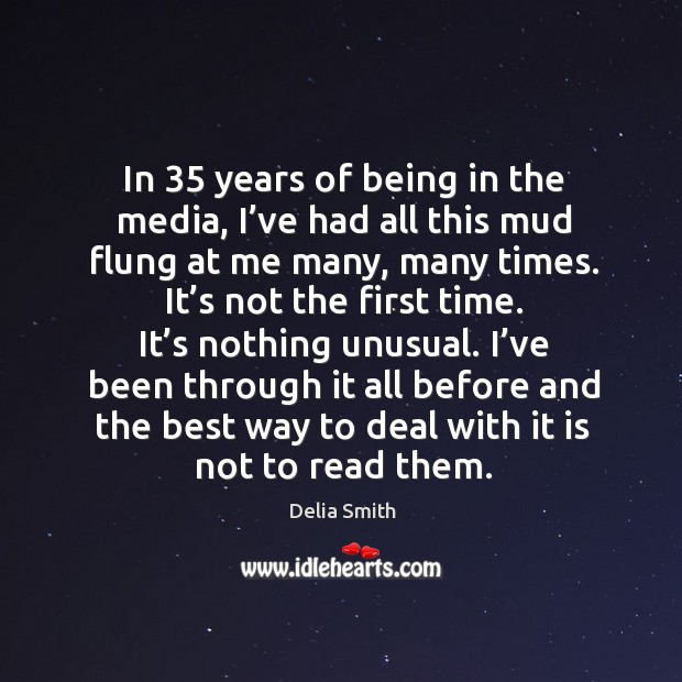 In 35 years of being in the media, I've had all this mud flung at me many, many times. Image