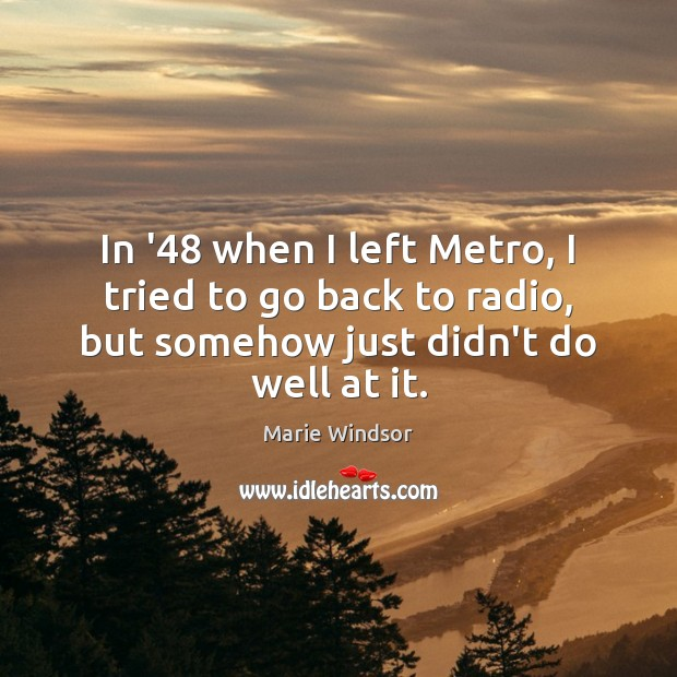 In '48 when I left Metro, I tried to go back to Marie Windsor Picture Quote