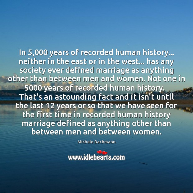In 5,000 years of recorded human history… neither in the east or in Michele Bachmann Picture Quote