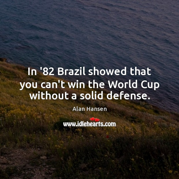 Image, In '82 Brazil showed that you can't win the World Cup without a solid defense.