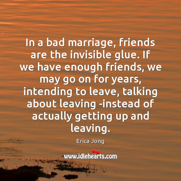 Image, In a bad marriage, friends are the invisible glue. If we have