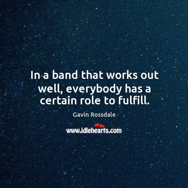 In a band that works out well, everybody has a certain role to fulfill. Image