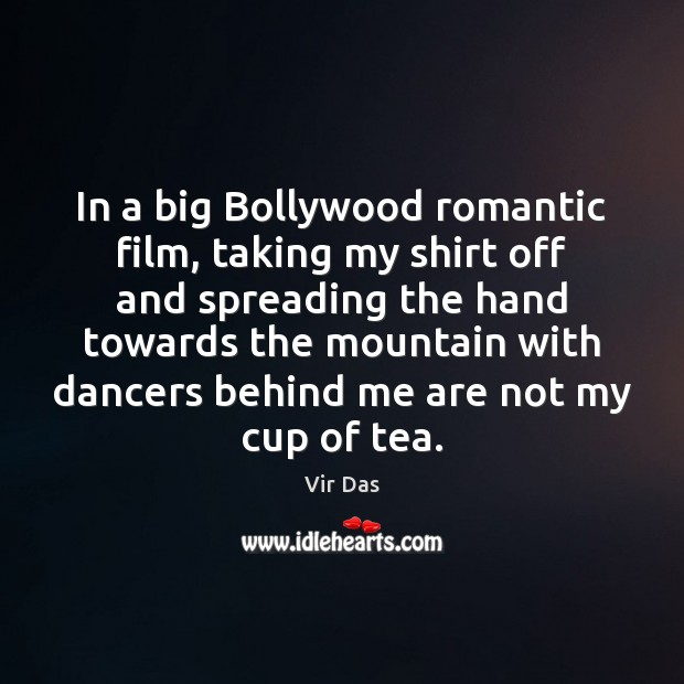 In a big Bollywood romantic film, taking my shirt off and spreading Vir Das Picture Quote