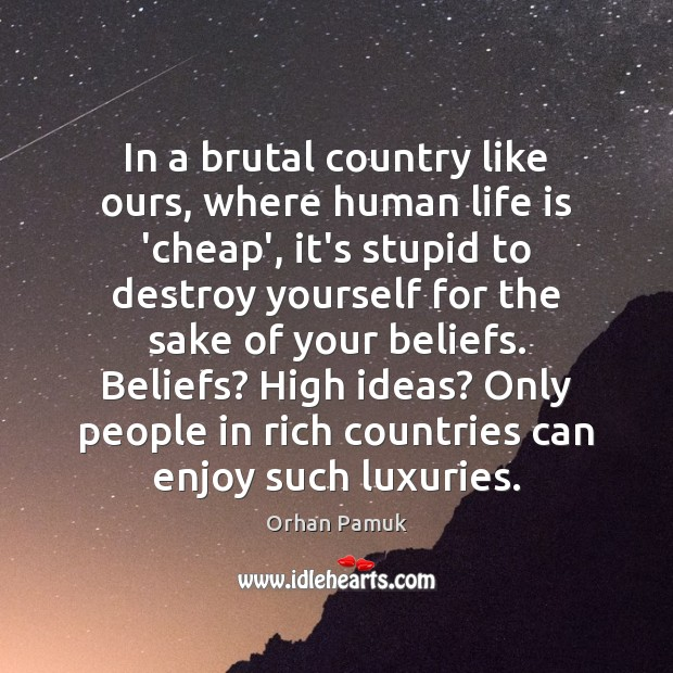 In a brutal country like ours, where human life is 'cheap', it's Orhan Pamuk Picture Quote