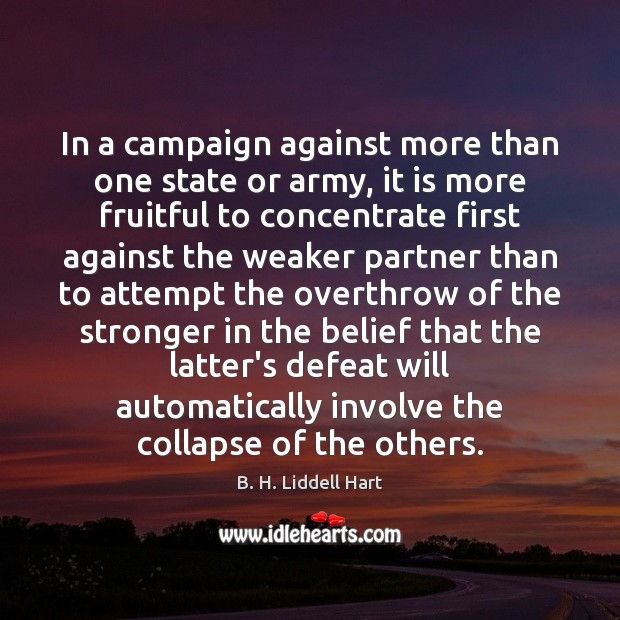 In a campaign against more than one state or army, it is B. H. Liddell Hart Picture Quote