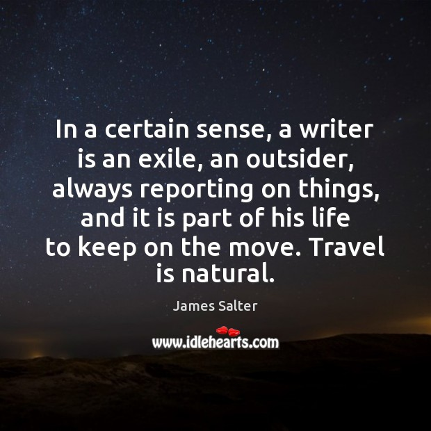 In a certain sense, a writer is an exile, an outsider, always James Salter Picture Quote