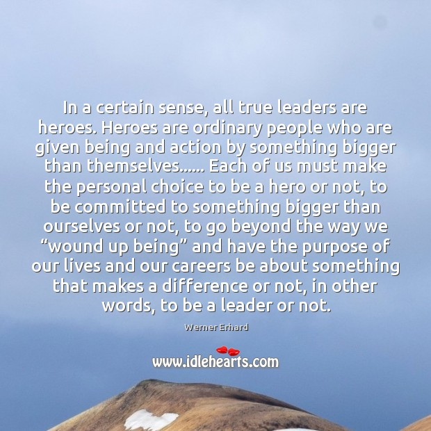 In a certain sense, all true leaders are heroes. Heroes are ordinary Werner Erhard Picture Quote