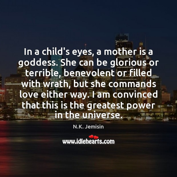 In a child's eyes, a mother is a Goddess. She can be Image