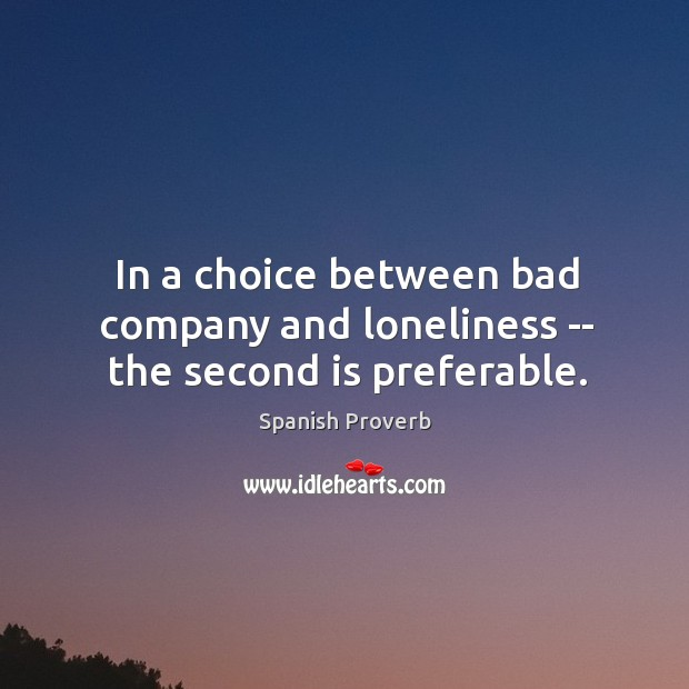 Image, In a choice between bad company and loneliness — the second is preferable.