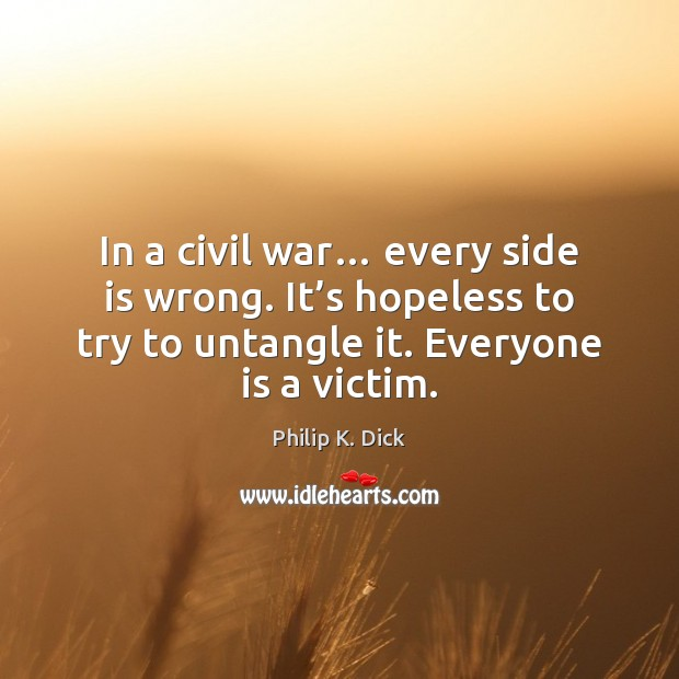 In a civil war… every side is wrong. It's hopeless to Image