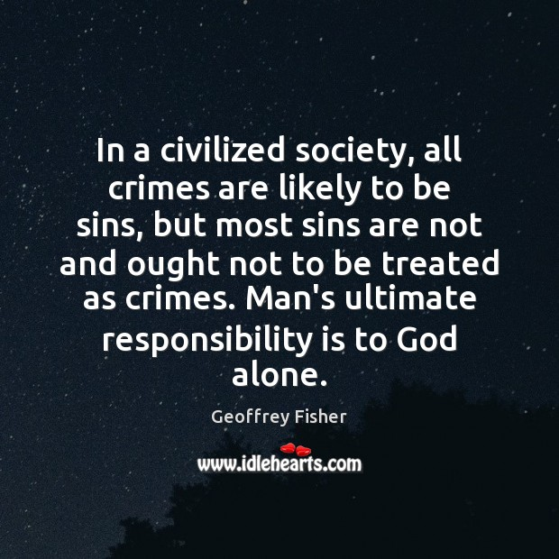In a civilized society, all crimes are likely to be sins, but Responsibility Quotes Image