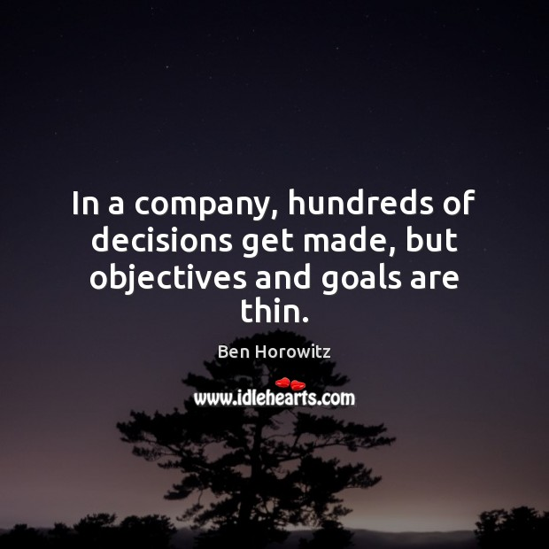 Image, In a company, hundreds of decisions get made, but objectives and goals are thin.