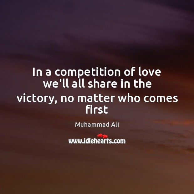 Image, In a competition of love we'll all share in the victory, no matter who comes first