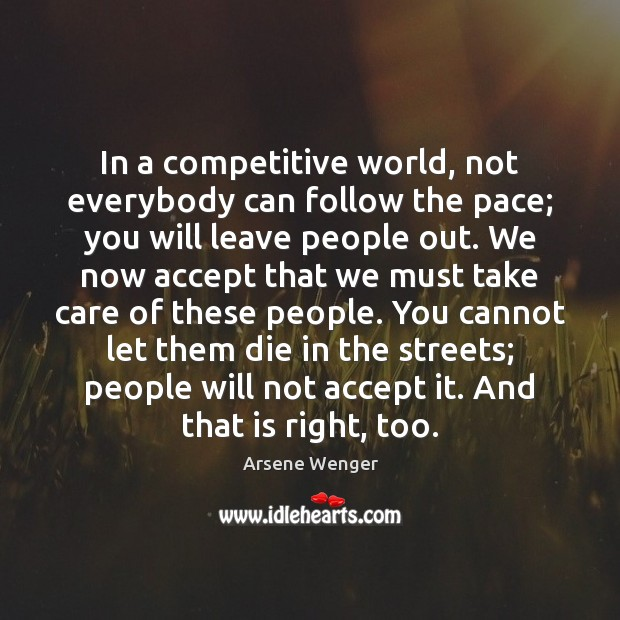 In a competitive world, not everybody can follow the pace; you will Image