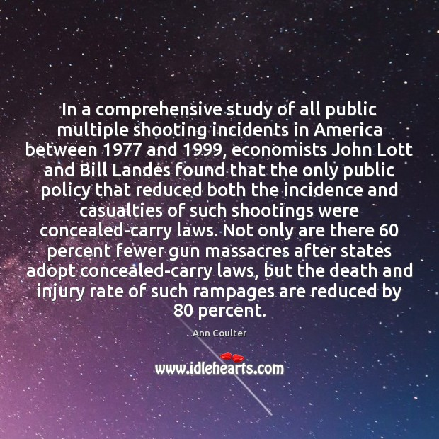 In a comprehensive study of all public multiple shooting incidents in America Ann Coulter Picture Quote
