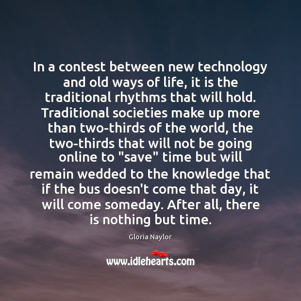 In a contest between new technology and old ways of life, it Gloria Naylor Picture Quote