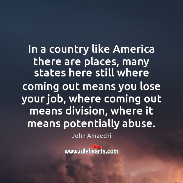 In a country like America there are places, many states here still Image