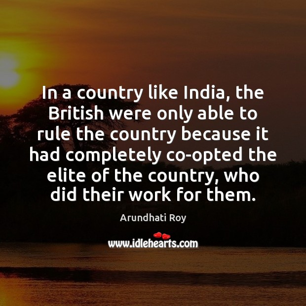 In a country like India, the British were only able to rule Arundhati Roy Picture Quote