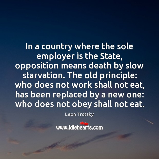 In a country where the sole employer is the State, opposition means Leon Trotsky Picture Quote