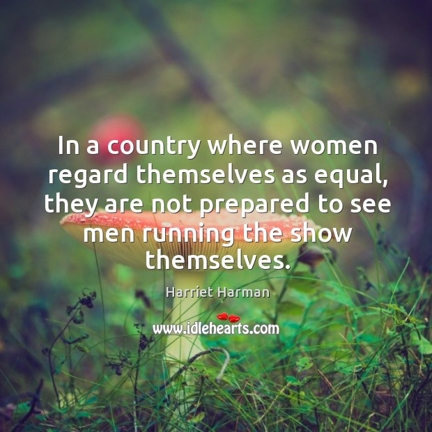 In a country where women regard themselves as equal, they are not prepared to see men running the show themselves. Image