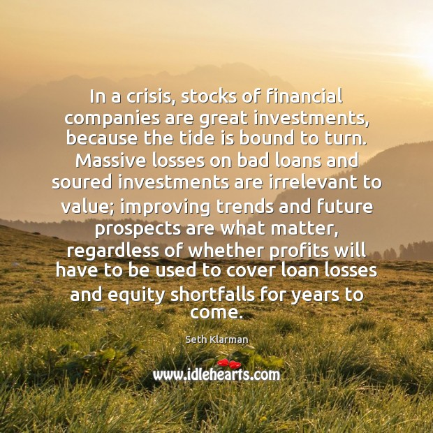 In a crisis, stocks of financial companies are great investments, because the Image