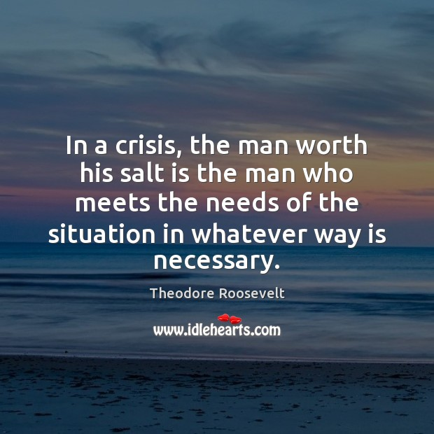 Image, In a crisis, the man worth his salt is the man who