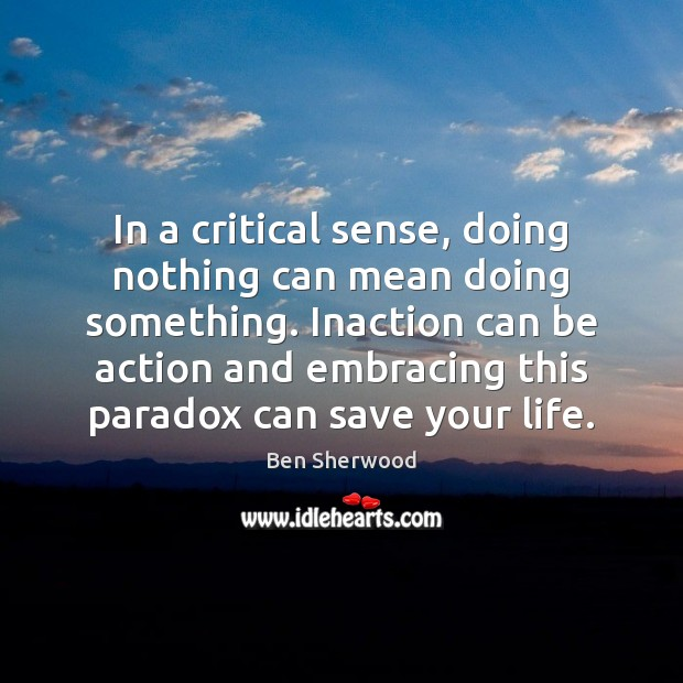 Image, In a critical sense, doing nothing can mean doing something. Inaction can