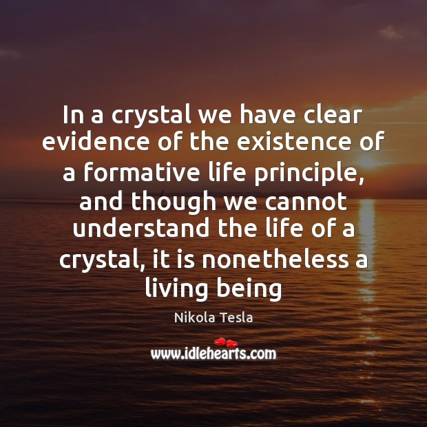 Nikola Tesla Picture Quote image saying: In a crystal we have clear evidence of the existence of a