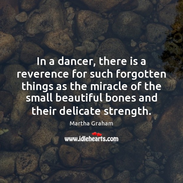 Image, In a dancer, there is a reverence for such forgotten things as