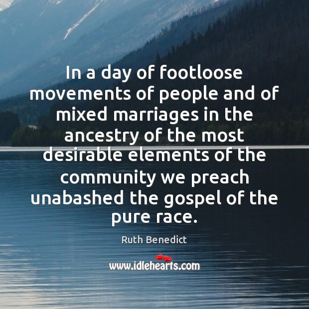 In a day of footloose movements of people and of mixed marriages Ruth Benedict Picture Quote