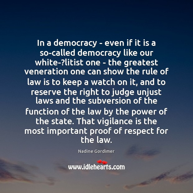 In a democracy – even if it is a so-called democracy like Nadine Gordimer Picture Quote