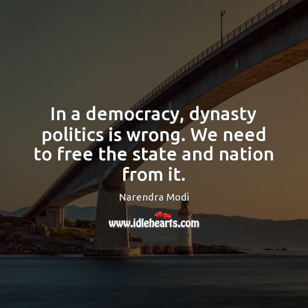 Image, In a democracy, dynasty politics is wrong. We need to free the state and nation from it.