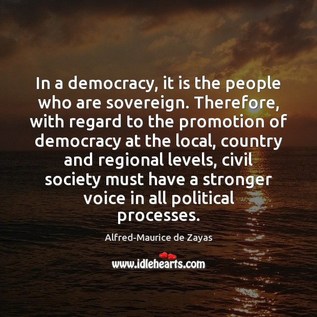 In a democracy, it is the people who are sovereign. Therefore, with Image