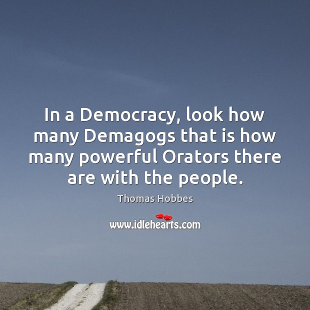In a Democracy, look how many Demagogs that is how many powerful Image