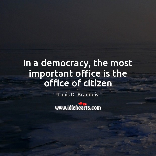 In a democracy, the most important office is the office of citizen Image