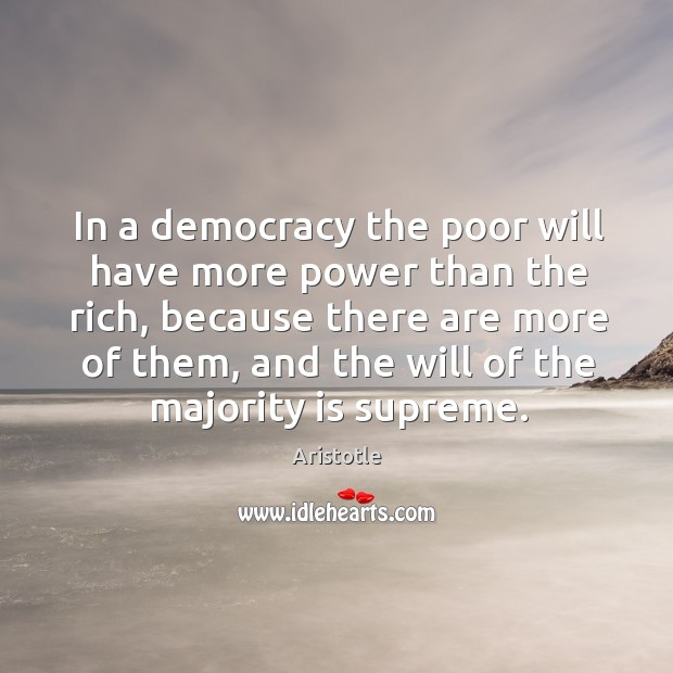 In a democracy the poor will have more power than the rich, because there are more of them Image