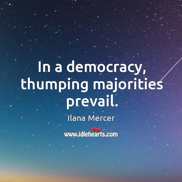 In a democracy, thumping majorities prevail. Image