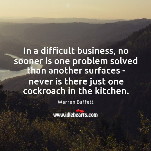 Image, In a difficult business, no sooner is one problem solved than another