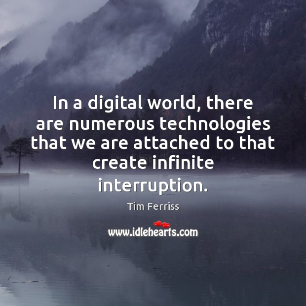 In a digital world, there are numerous technologies that we are attached Tim Ferriss Picture Quote