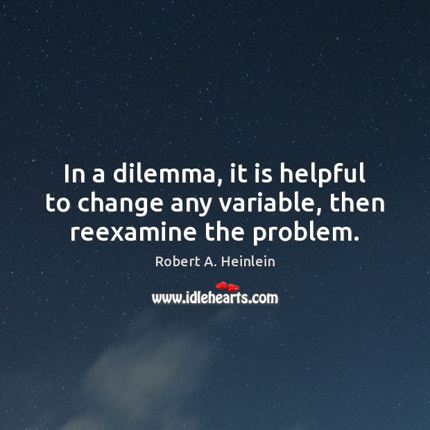 Image, In a dilemma, it is helpful to change any variable, then reexamine the problem.