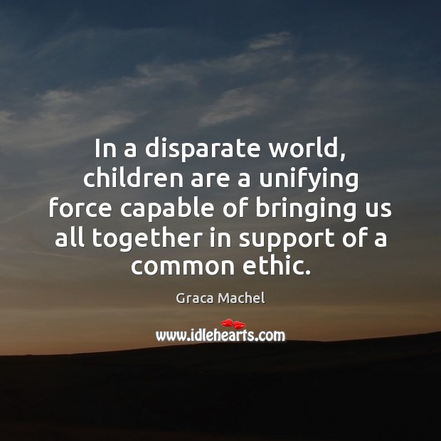 In a disparate world, children are a unifying force capable of bringing Children Quotes Image