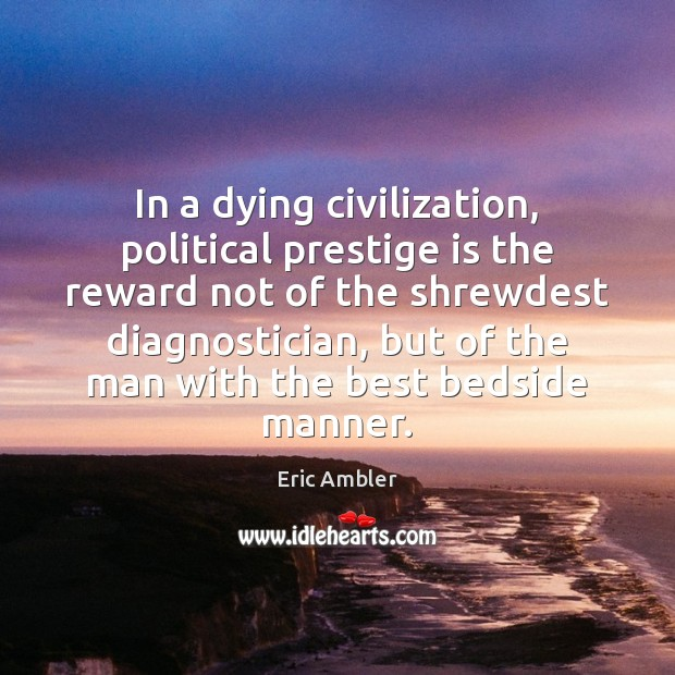 In a dying civilization, political prestige is the reward not of the Image