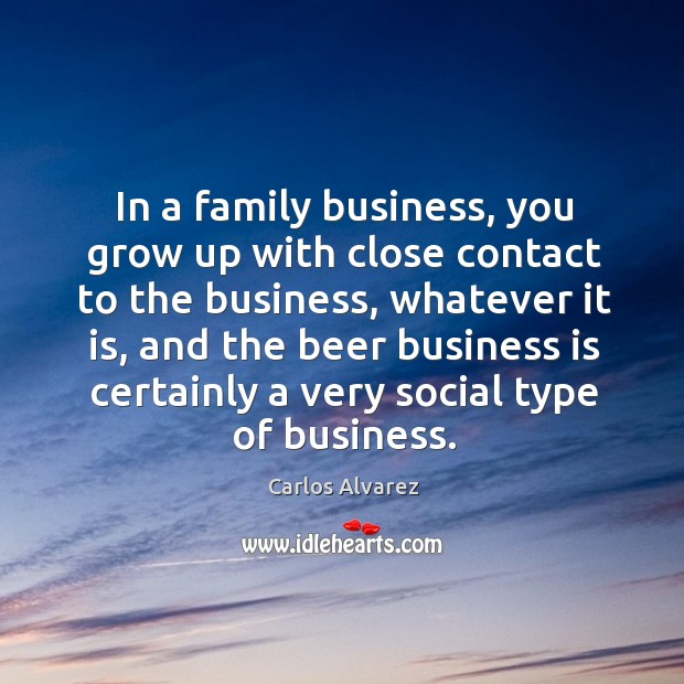 Image, In a family business, you grow up with close contact to the business, whatever it is