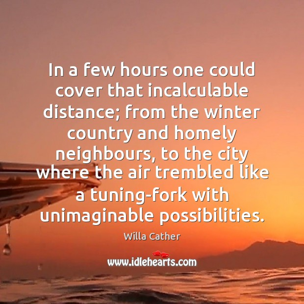 In a few hours one could cover that incalculable distance; from the Image