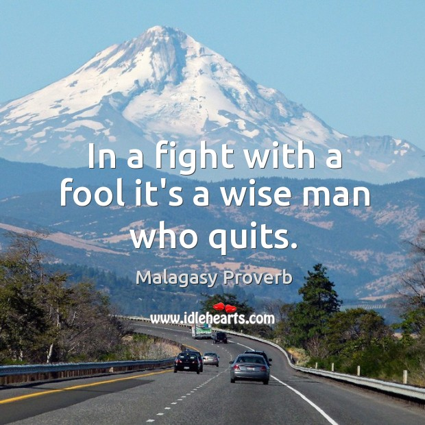 In a fight with a fool it's a wise man who quits. Malagasy Proverbs Image