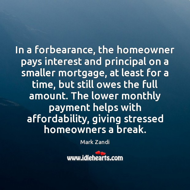 Image, In a forbearance, the homeowner pays interest and principal on a smaller