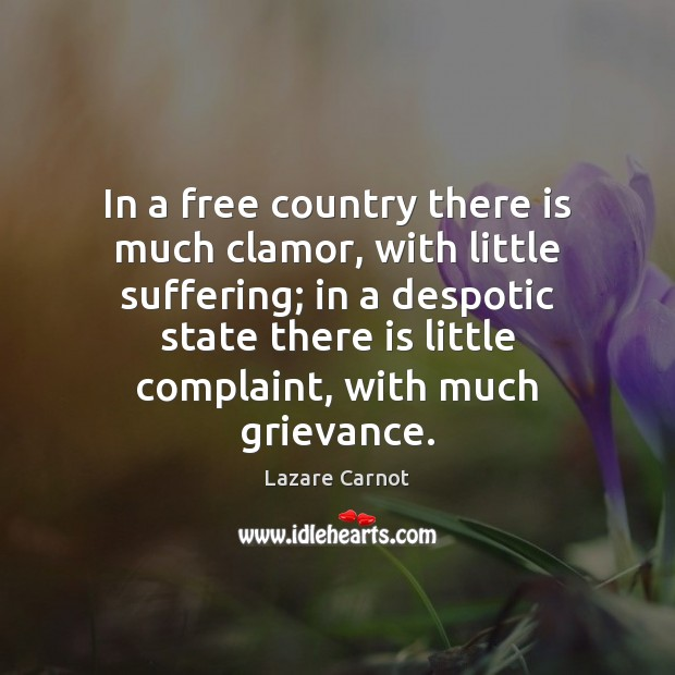 In a free country there is much clamor, with little suffering; in Image